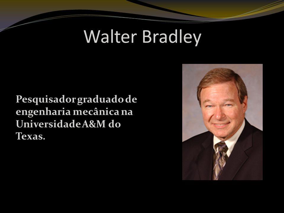 Walter Bradley Pesquisador graduado de engenharia mecânica na Universidade A&M do Texas.
