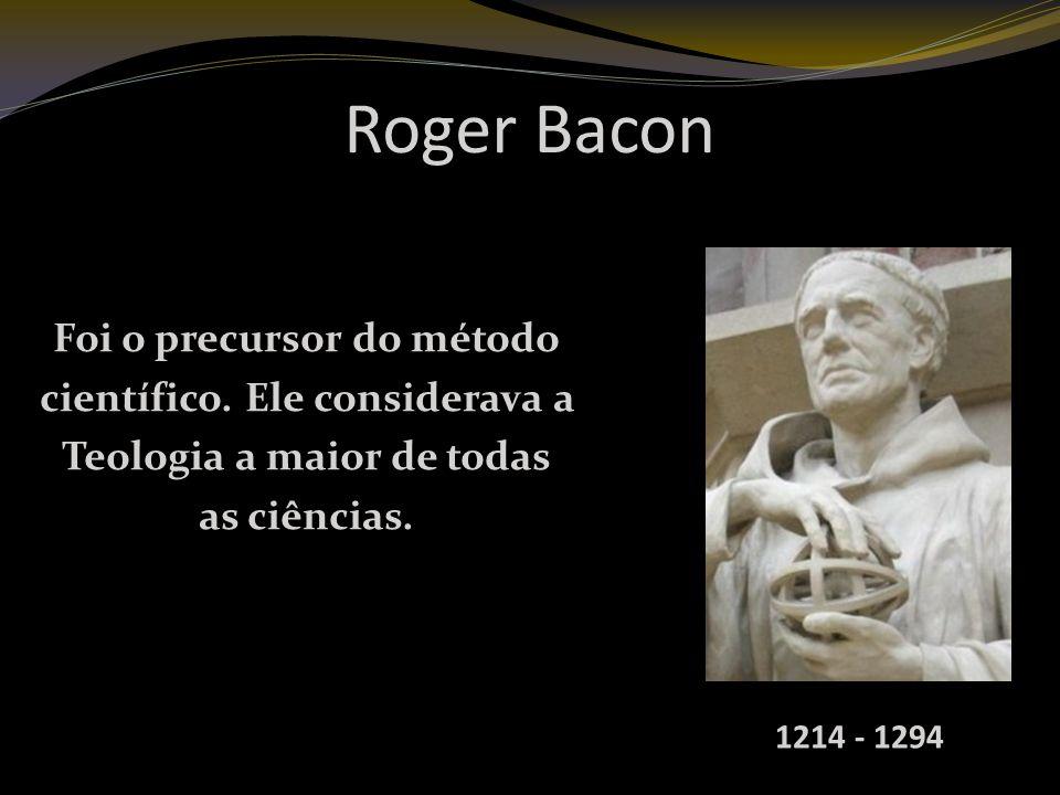 Roger Bacon Foi o precursor do método científico.
