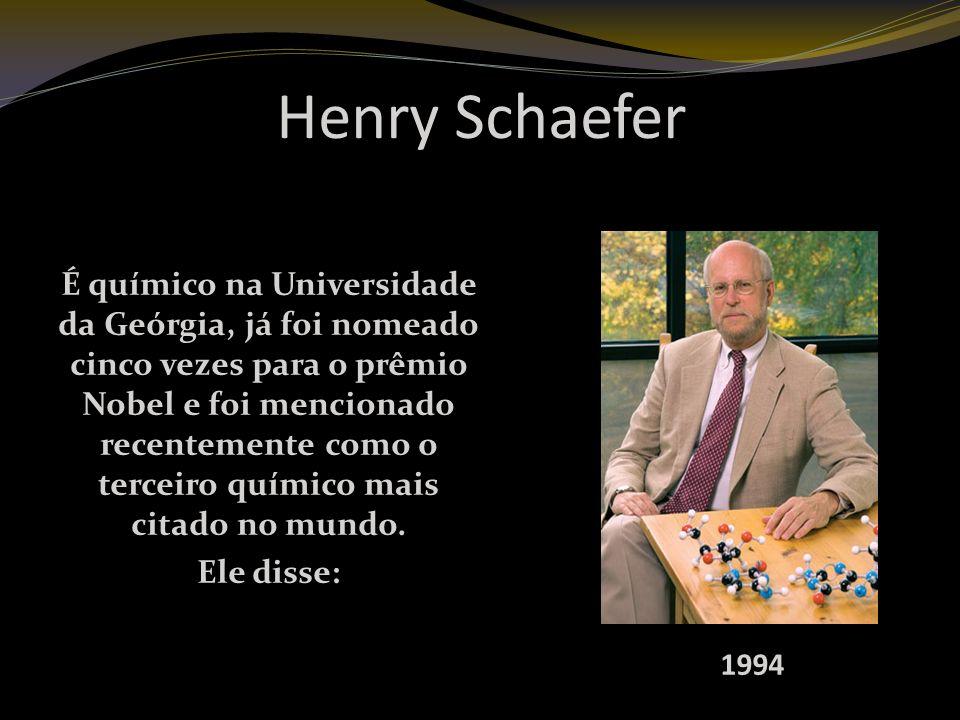 Henry Schaefer É químico na Universidade da Geórgia, já foi nomeado cinco vezes para o prêmio Nobel e foi mencionado recentemente como o terceiro químico mais citado no mundo.