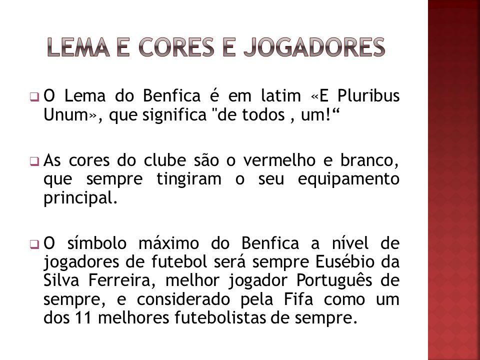 O Lema do Benfica é em latim «E Pluribus Unum», que significa de todos, um.