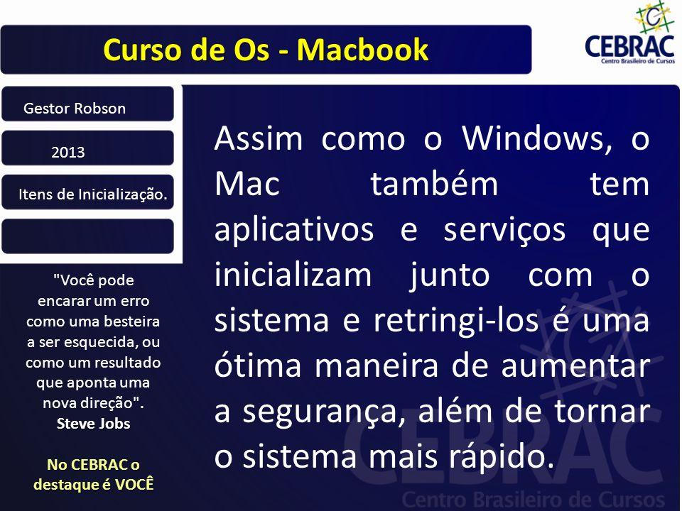 Curso de Os - Macbook Você pode encarar um erro como uma besteira a ser esquecida, ou como um resultado que aponta uma nova direção .
