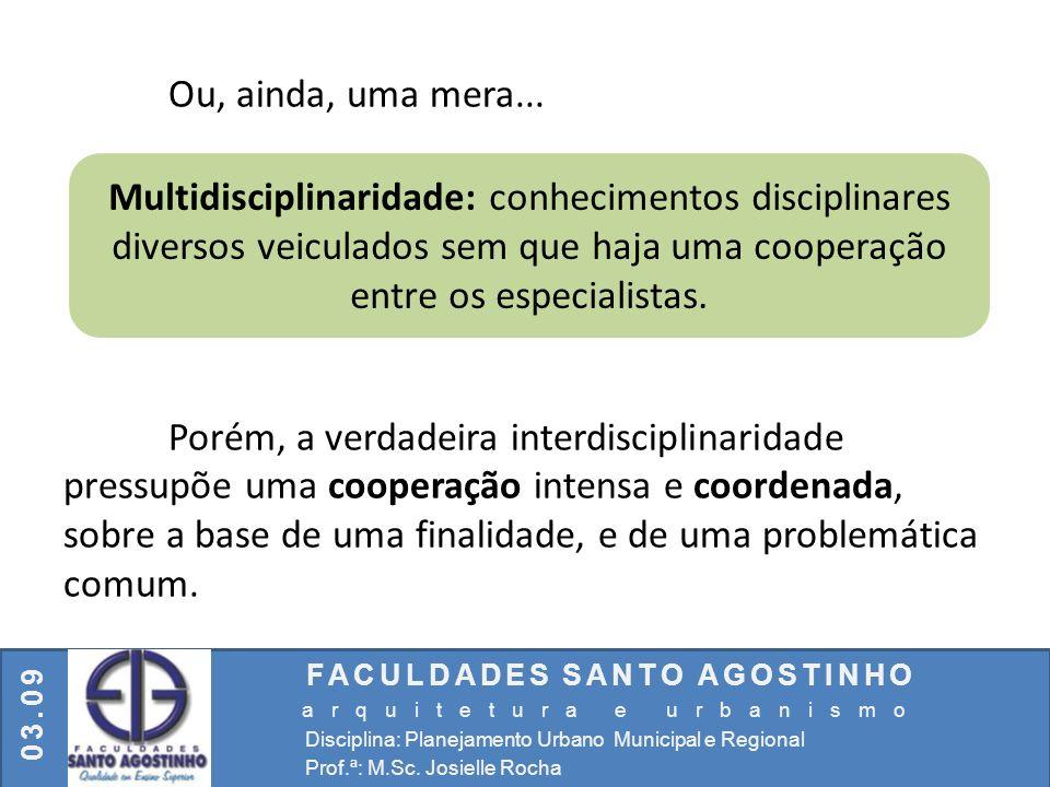 FACULDADES SANTO AGOSTINHO arquitetura e urbanismo Disciplina: Planejamento Urbano Municipal e Regional Prof.ª: M.Sc. Josielle Rocha 03.09 Ou, ainda,