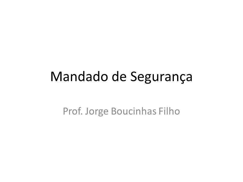 Mandado de Segurança Prof. Jorge Boucinhas Filho