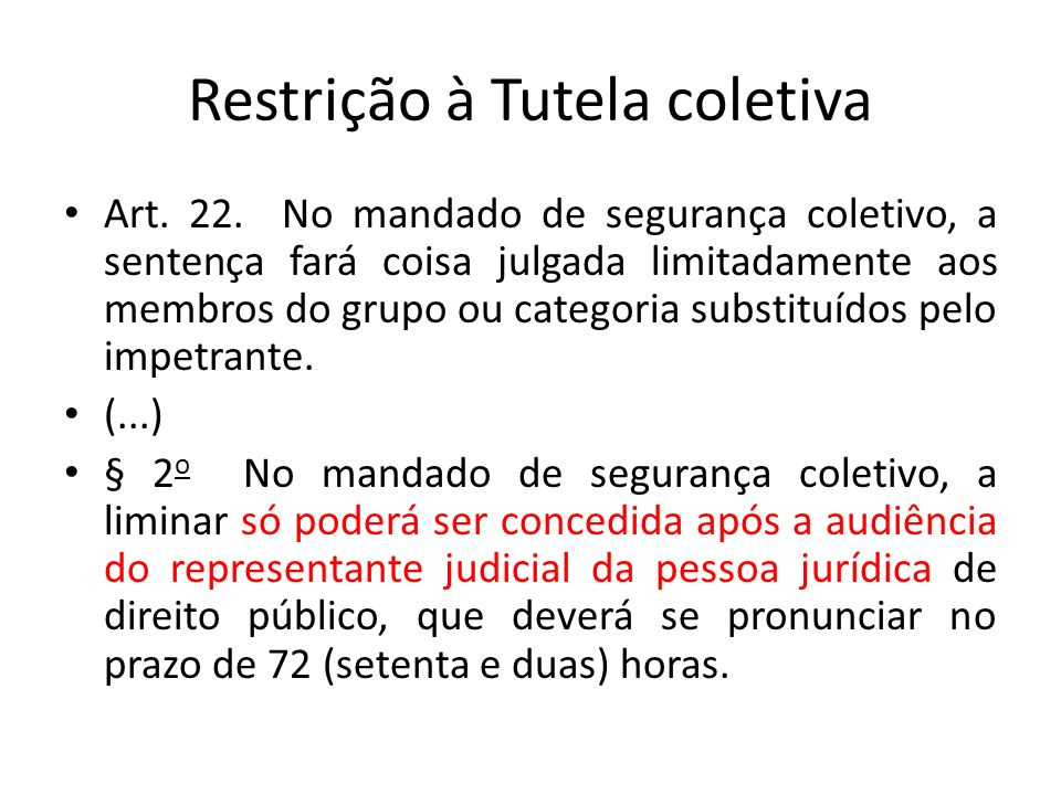 Restrição à Tutela coletiva Art. 22. No mandado de segurança coletivo, a sentença fará coisa julgada limitadamente aos membros do grupo ou categoria s