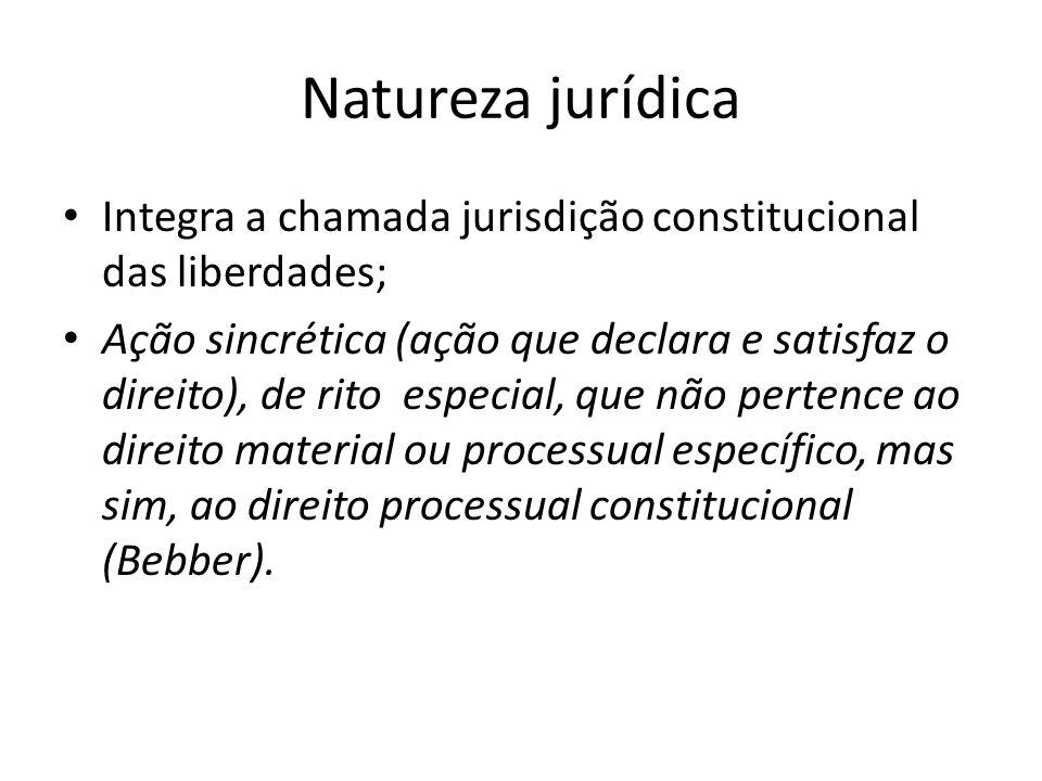 Natureza jurídica Integra a chamada jurisdição constitucional das liberdades; Ação sincrética (ação que declara e satisfaz o direito), de rito especia