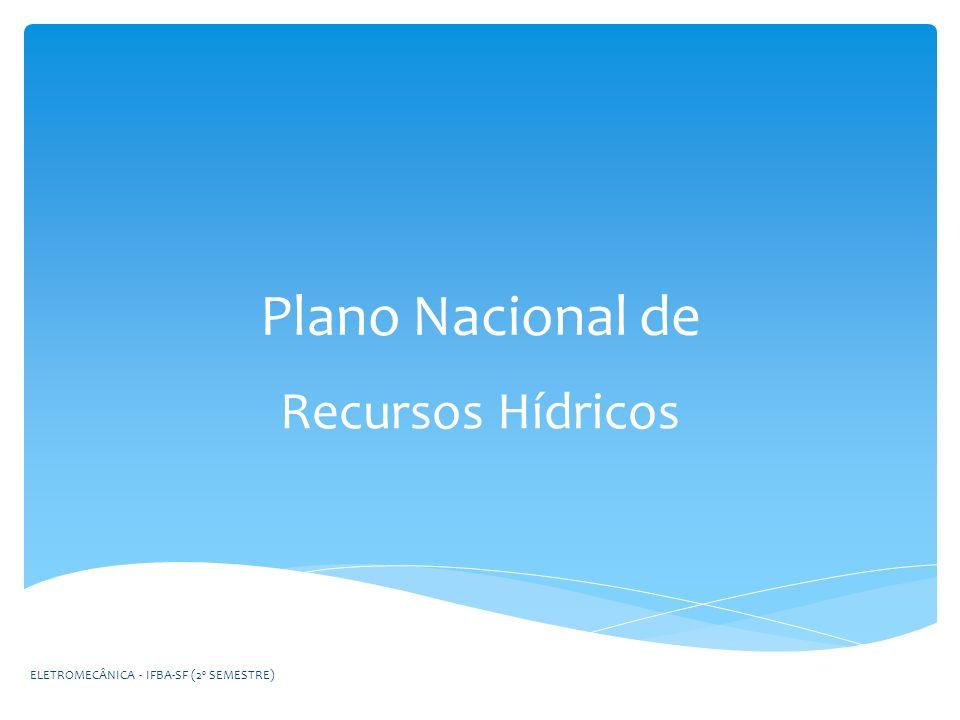 Plano Nacional de Recursos Hídricos ELETROMECÂNICA - IFBA-SF (2º SEMESTRE)