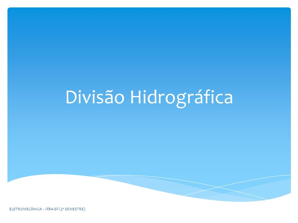 Divisão Hidrográfica ELETROMECÂNICA - IFBA-SF (2º SEMESTRE)