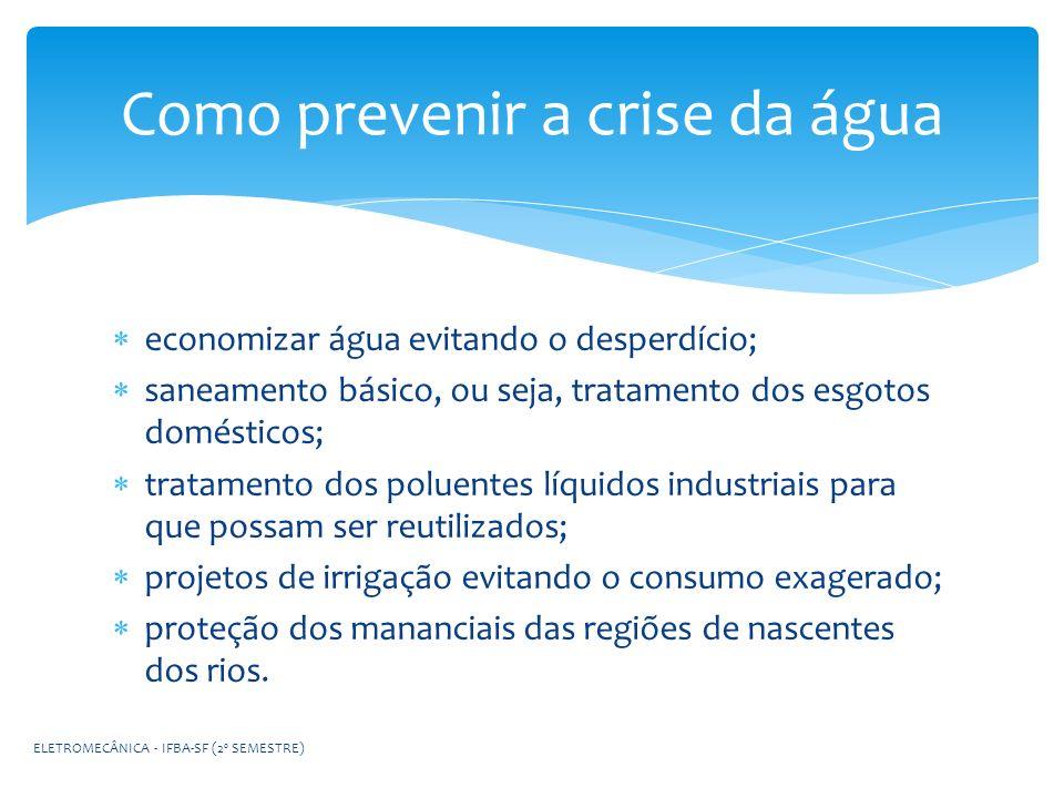 Como prevenir a crise da água economizar água evitando o desperdício; saneamento básico, ou seja, tratamento dos esgotos domésticos; tratamento dos po