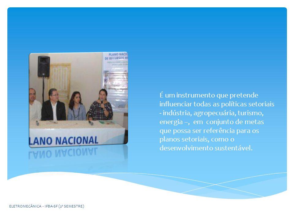 Organizam-se os temas e as questões estratégicas, de abrangência nacional, voltados para efetivar a gestão integrada dos recursos hídricos Nacional ELETROMECÂNICA - IFBA-SF (2º SEMESTRE)