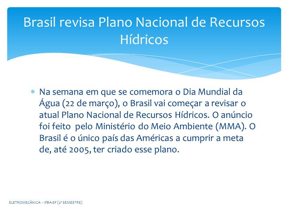 Brasil revisa Plano Nacional de Recursos Hídricos Na semana em que se comemora o Dia Mundial da Água (22 de março), o Brasil vai começar a revisar o a