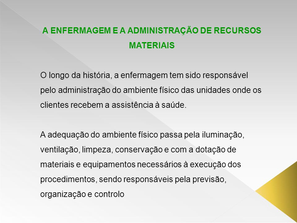 A ENFERMAGEM E A ADMINISTRAÇÃO DE RECURSOS MATERIAIS O longo da história, a enfermagem tem sido responsável pelo administração do ambiente físico das