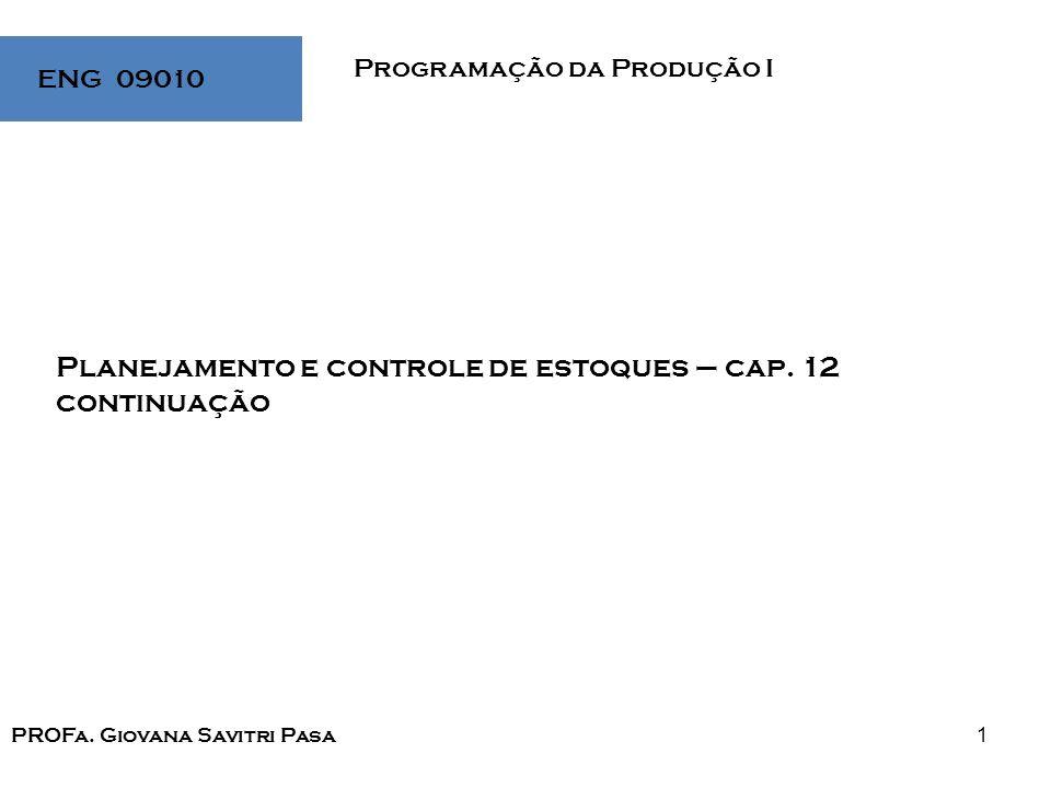 1 Programação da Produção I ENG 09010 Planejamento e controle de estoques – cap. 12 continuação PROFa. Giovana Savitri Pasa