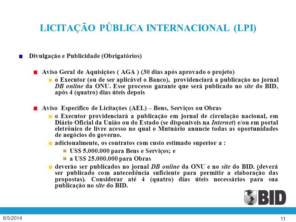6/5/2014 11 LICITAÇÃO PÚBLICA INTERNACIONAL (LPI) Divulgação e Publicidade (Obrigatórios) Aviso Geral de Aquisições ( AGA ) (30 dias após aprovado o p