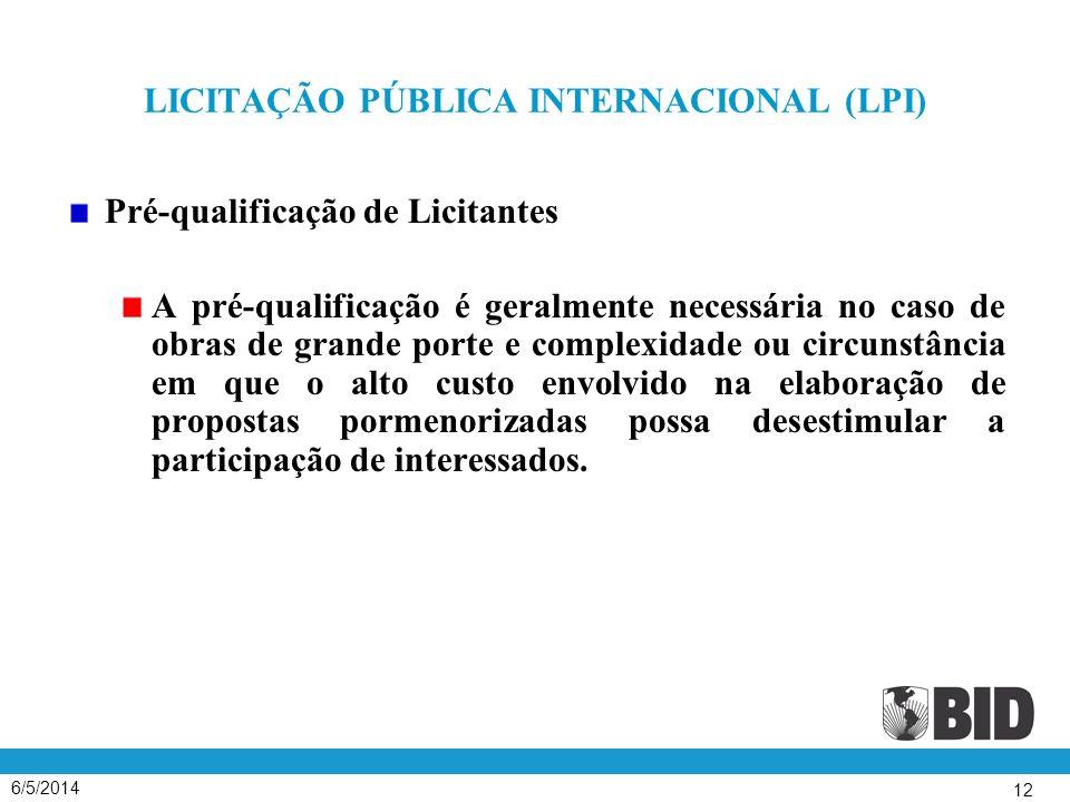 6/5/2014 12 LICITAÇÃO PÚBLICA INTERNACIONAL (LPI) Pré-qualificação de Licitantes A pré-qualificação é geralmente necessária no caso de obras de grande