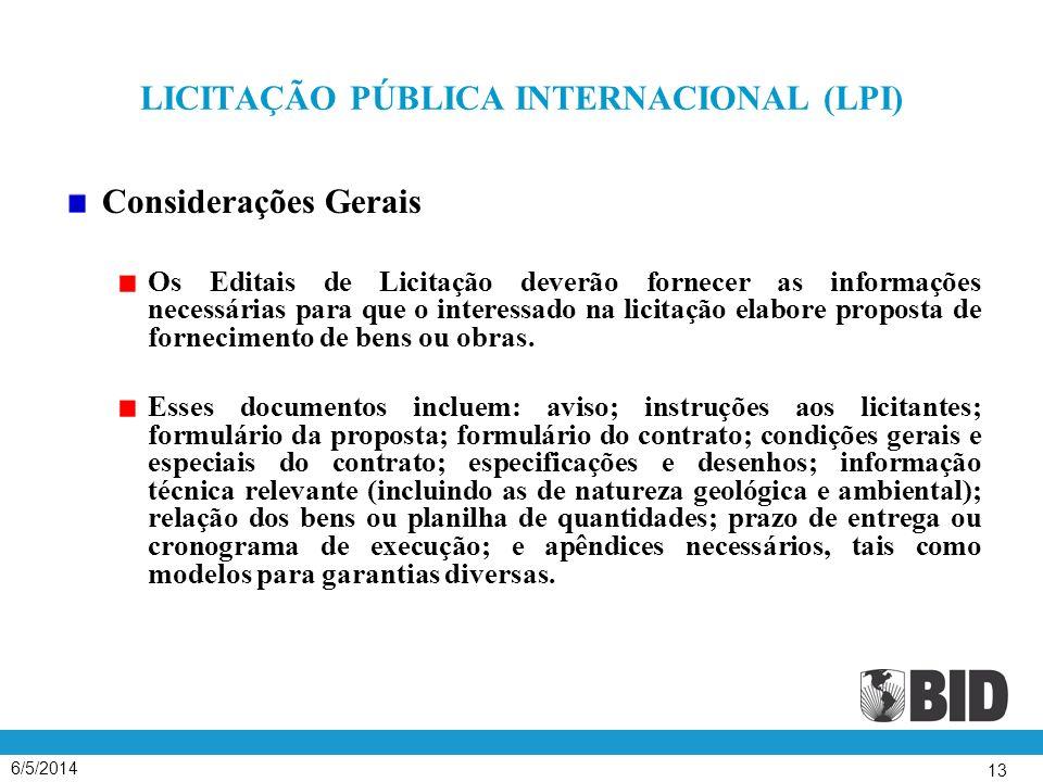 6/5/2014 13 LICITAÇÃO PÚBLICA INTERNACIONAL (LPI) Considerações Gerais Os Editais de Licitação deverão fornecer as informações necessárias para que o