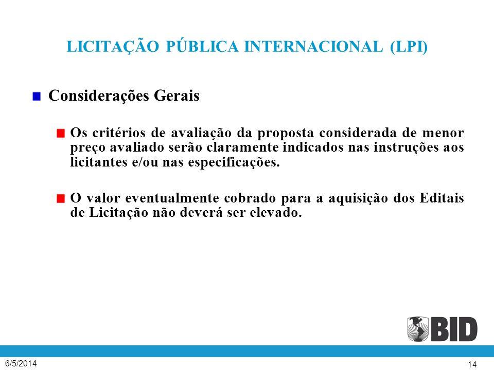6/5/2014 14 LICITAÇÃO PÚBLICA INTERNACIONAL (LPI) Considerações Gerais Os critérios de avaliação da proposta considerada de menor preço avaliado serão claramente indicados nas instruções aos licitantes e/ou nas especificações.