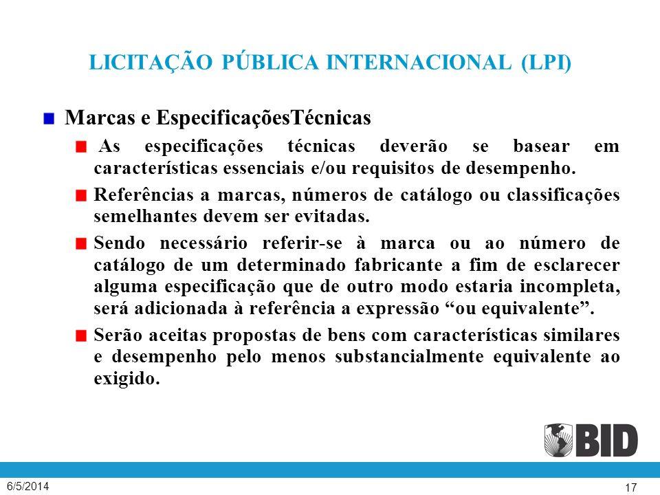 6/5/2014 17 LICITAÇÃO PÚBLICA INTERNACIONAL (LPI) Marcas e EspecificaçõesTécnicas As especificações técnicas deverão se basear em características essenciais e/ou requisitos de desempenho.