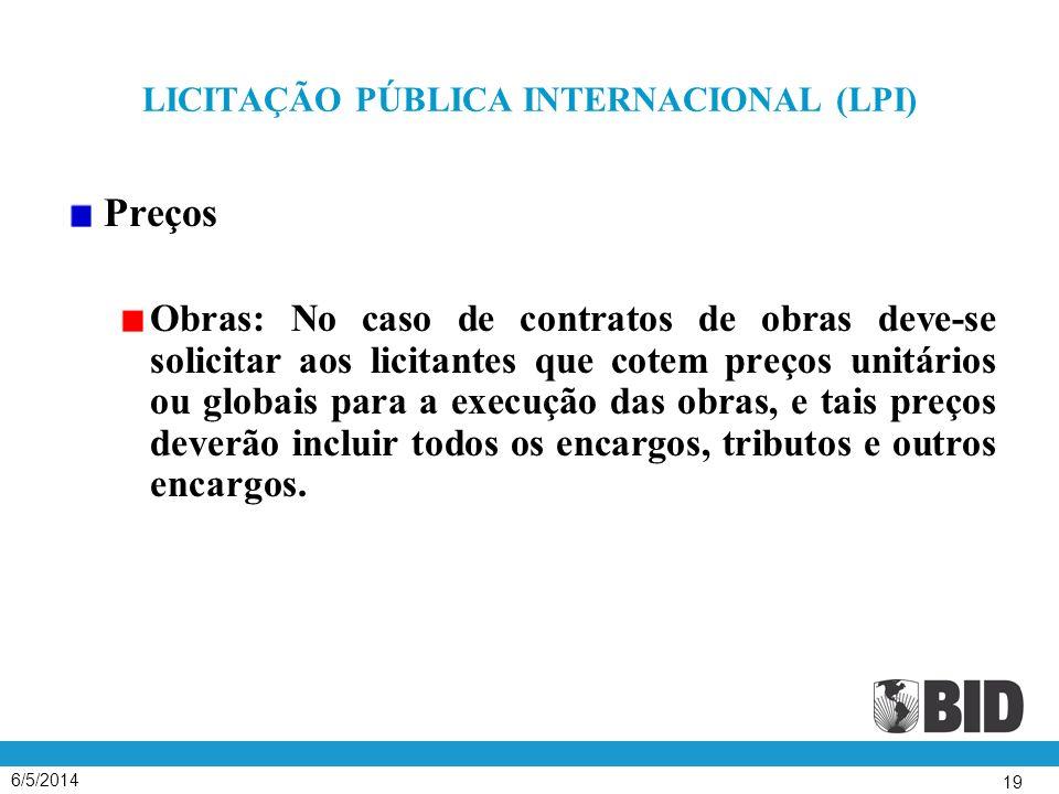6/5/2014 19 LICITAÇÃO PÚBLICA INTERNACIONAL (LPI) Preços Obras: No caso de contratos de obras deve-se solicitar aos licitantes que cotem preços unitár