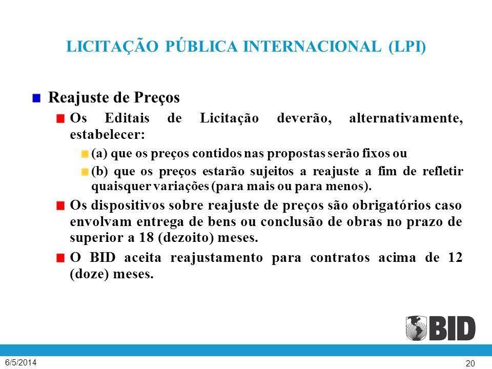 6/5/2014 20 LICITAÇÃO PÚBLICA INTERNACIONAL (LPI) Reajuste de Preços Os Editais de Licitação deverão, alternativamente, estabelecer: (a) que os preços