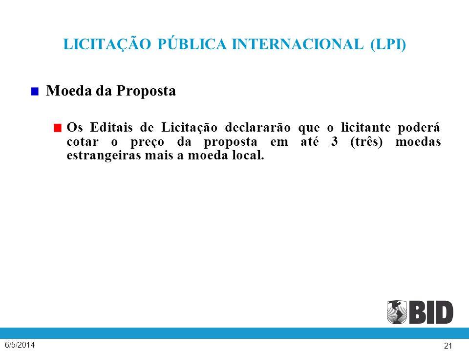 6/5/2014 21 LICITAÇÃO PÚBLICA INTERNACIONAL (LPI) Moeda da Proposta Os Editais de Licitação declararão que o licitante poderá cotar o preço da proposta em até 3 (três) moedas estrangeiras mais a moeda local.