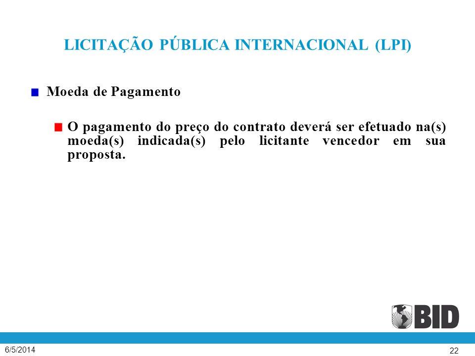6/5/2014 22 LICITAÇÃO PÚBLICA INTERNACIONAL (LPI) Moeda de Pagamento O pagamento do preço do contrato deverá ser efetuado na(s) moeda(s) indicada(s) pelo licitante vencedor em sua proposta.