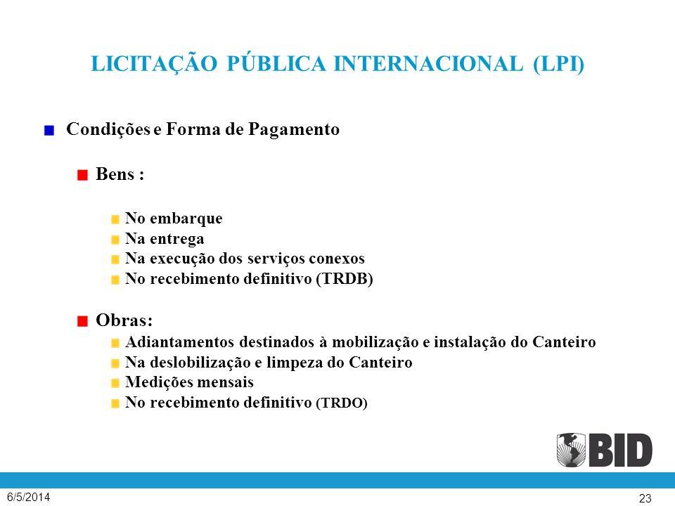 6/5/2014 23 LICITAÇÃO PÚBLICA INTERNACIONAL (LPI) Condições e Forma de Pagamento Bens : No embarque Na entrega Na execução dos serviços conexos No rec