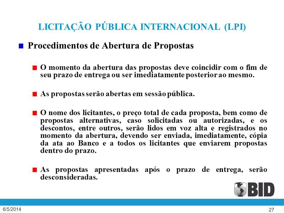 6/5/2014 27 LICITAÇÃO PÚBLICA INTERNACIONAL (LPI) Procedimentos de Abertura de Propostas O momento da abertura das propostas deve coincidir com o fim de seu prazo de entrega ou ser imediatamente posterior ao mesmo.