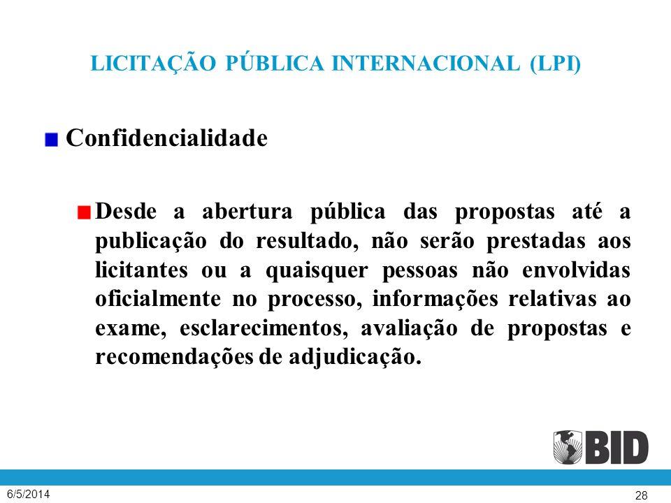 6/5/2014 28 LICITAÇÃO PÚBLICA INTERNACIONAL (LPI) Confidencialidade Desde a abertura pública das propostas até a publicação do resultado, não serão pr