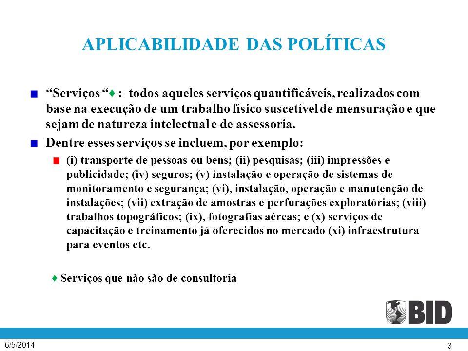APLICABILIDADE DAS POLÍTICAS Serviços : todos aqueles serviços quantificáveis, realizados com base na execução de um trabalho físico suscetível de mensuração e que sejam de natureza intelectual e de assessoria.