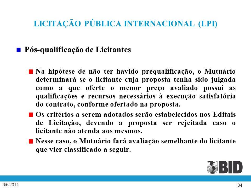 6/5/2014 34 LICITAÇÃO PÚBLICA INTERNACIONAL (LPI) Pós-qualificação de Licitantes Na hipótese de não ter havido préqualificação, o Mutuário determinará