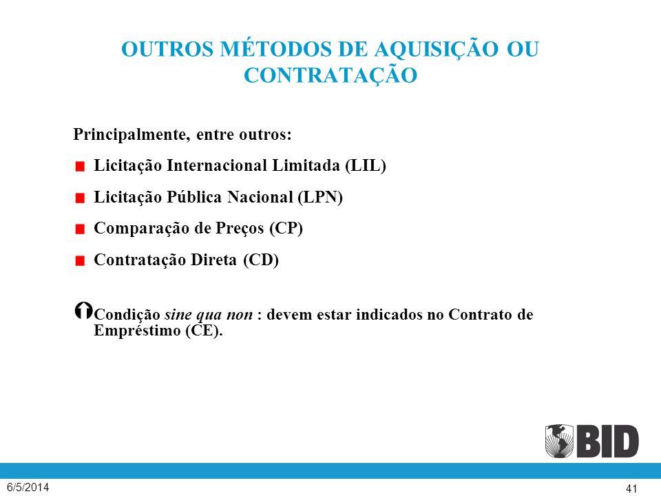 6/5/2014 41 OUTROS MÉTODOS DE AQUISIÇÃO OU CONTRATAÇÃO Principalmente, entre outros: Licitação Internacional Limitada (LIL) Licitação Pública Nacional