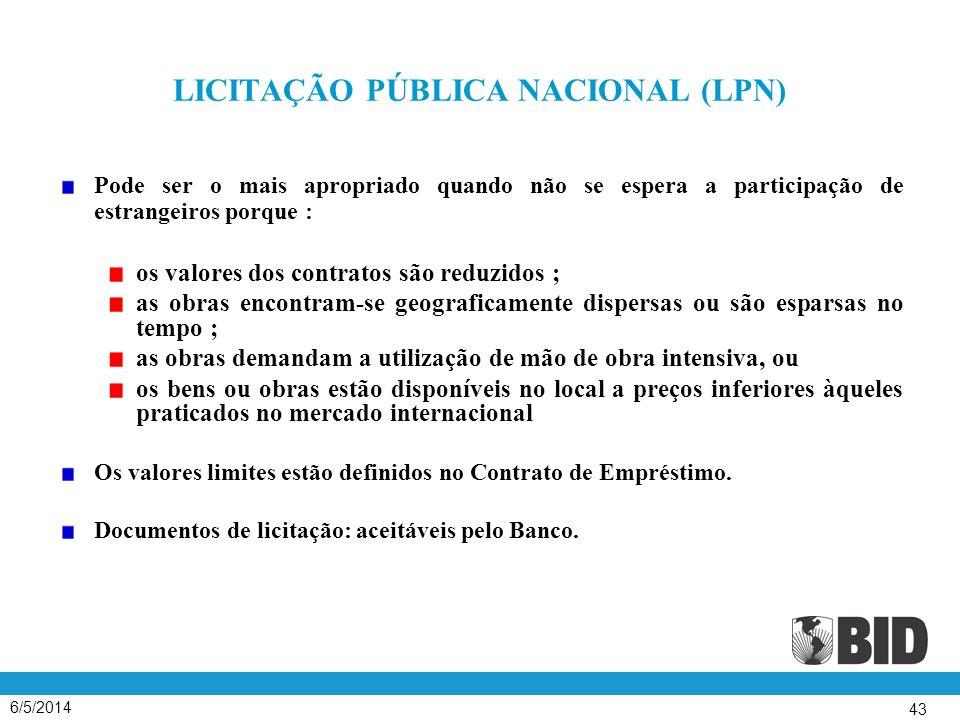 6/5/2014 43 LICITAÇÃO PÚBLICA NACIONAL (LPN) Pode ser o mais apropriado quando não se espera a participação de estrangeiros porque : os valores dos co