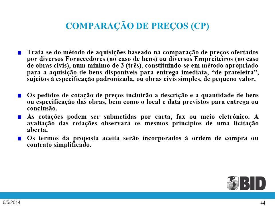 6/5/2014 44 COMPARAÇÃO DE PREÇOS (CP) Trata-se do método de aquisições baseado na comparação de preços ofertados por diversos Fornecedores (no caso de