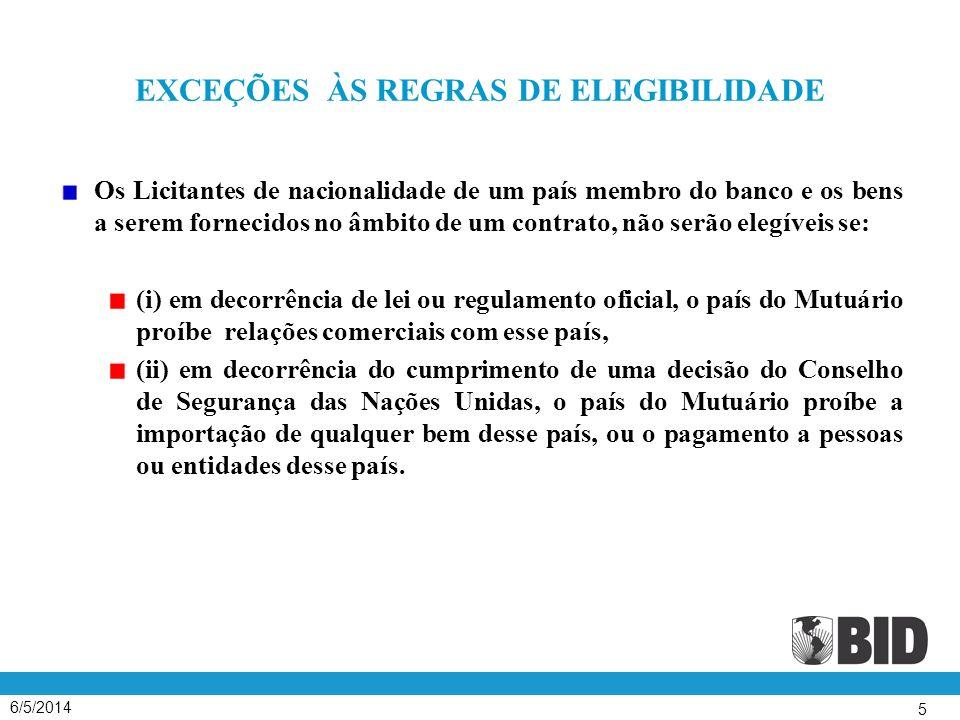5 EXCEÇÕES ÀS REGRAS DE ELEGIBILIDADE Os Licitantes de nacionalidade de um país membro do banco e os bens a serem fornecidos no âmbito de um contrato,