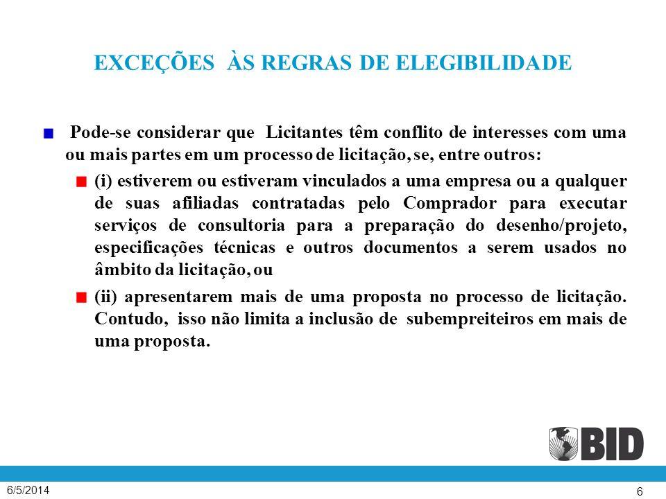 6/5/2014 6 EXCEÇÕES ÀS REGRAS DE ELEGIBILIDADE Pode-se considerar que Licitantes têm conflito de interesses com uma ou mais partes em um processo de l