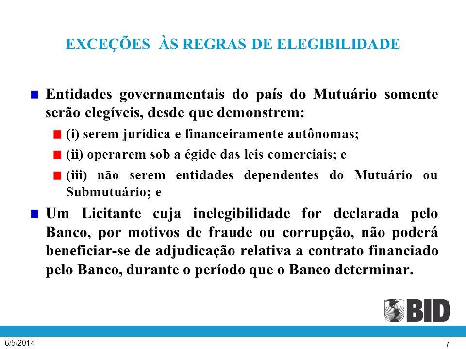 6/5/2014 7 EXCEÇÕES ÀS REGRAS DE ELEGIBILIDADE Entidades governamentais do país do Mutuário somente serão elegíveis, desde que demonstrem: (i) serem j
