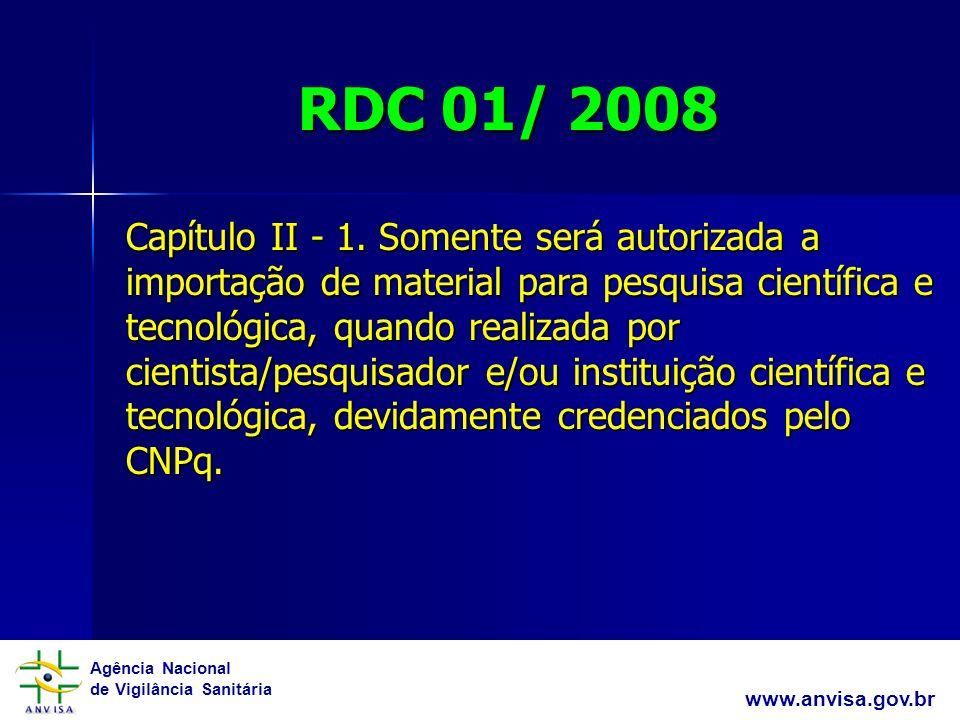 Agência Nacional de Vigilância Sanitária www.anvisa.gov.br RDC 01/ 2008 Capítulo II - 1.