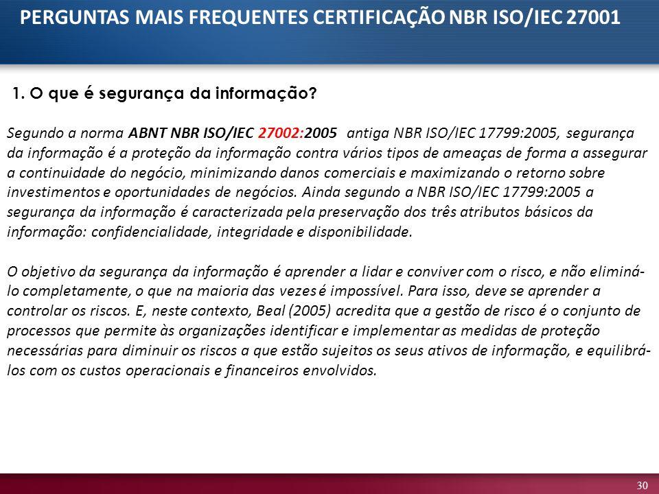 30 1. O que é segurança da informação? Segundo a norma ABNT NBR ISO/IEC 27002:2005 (antiga NBR ISO/IEC 17799:2005, segurança da informação é a proteçã