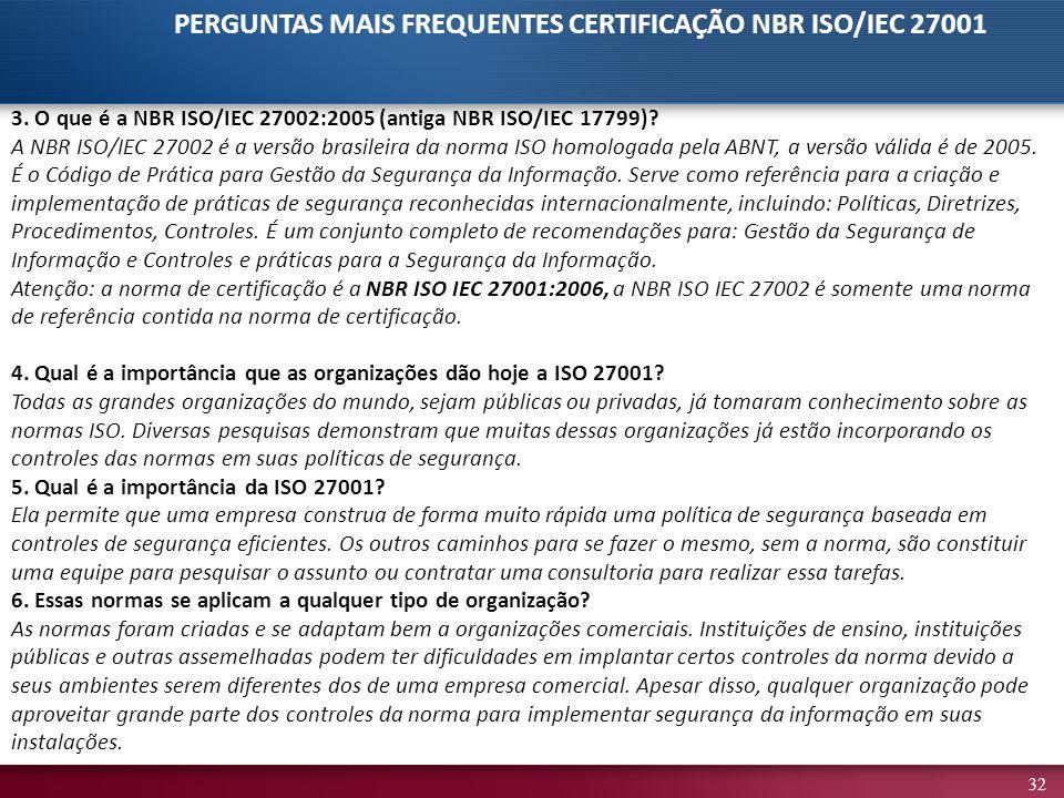 32 3. O que é a NBR ISO/IEC 27002:2005 (antiga NBR ISO/IEC 17799)? A NBR ISO/IEC 27002 é a versão brasileira da norma ISO homologada pela ABNT, a vers