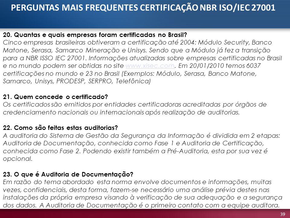 39 20. Quantas e quais empresas foram certificadas no Brasil? Cinco empresas brasileiras obtiveram a certificação até 2004: Módulo Security, Banco Mat