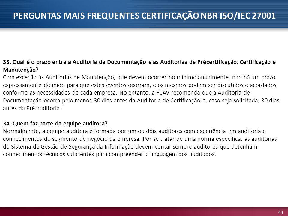 43 33. Qual é o prazo entre a Auditoria de Documentação e as Auditorias de Précertificação, Certificação e Manutenção? Com exceção às Auditorias de Ma