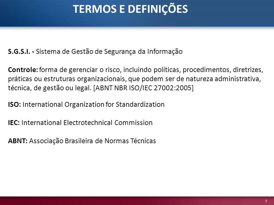 7 S.G.S.I. - Sistema de Gestão de Segurança da Informação Controle: forma de gerenciar o risco, incluindo políticas, procedimentos, diretrizes, prátic