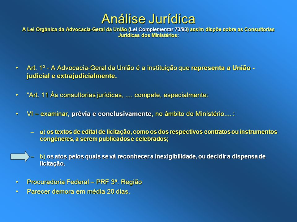 Análise Jurídica A Lei Orgânica da Advocacia-Geral da União (Lei Complementar 73/93) assim dispõe sobre as Consultorias Jurídicas dos Ministérios: Art