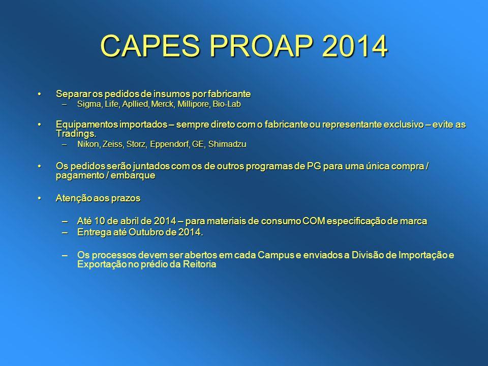CAPES PROAP 2014 Separar os pedidos de insumos por fabricanteSeparar os pedidos de insumos por fabricante –Sigma, Life, Apllied, Merck, Millipore, Bio