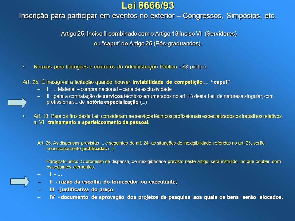 Lei 8666/93 Inscrição para participar em eventos no exterior – Congressos, Simpósios, etc. Artigo 25, Inciso II combinado com o Artigo 13 Inciso VI (S