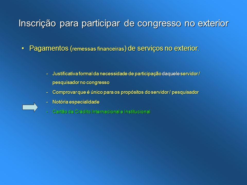 Inscrição para participar de congresso no exterior Pagamentos ( remessas financeiras ) de serviços no exterior.Pagamentos ( remessas financeiras ) de