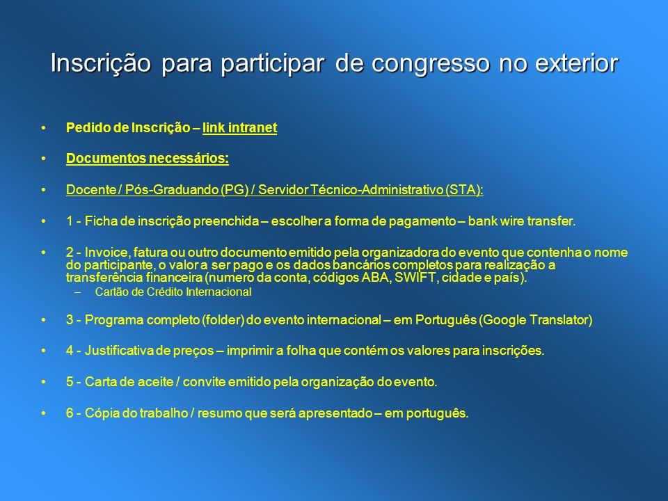 Inscrição para participar de congresso no exterior Pedido de Inscrição – link intranet Documentos necessários: Docente / Pós-Graduando (PG) / Servidor