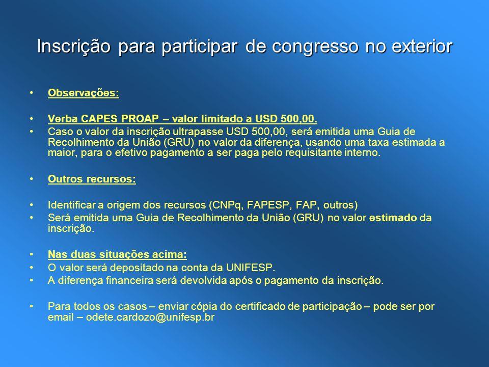 Inscrição para participar de congresso no exterior Observações: Verba CAPES PROAP – valor limitado a USD 500,00. Caso o valor da inscrição ultrapasse