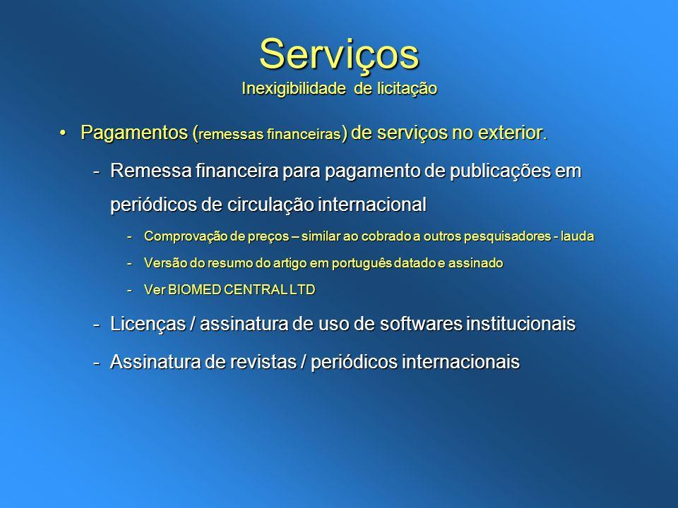 Serviços Inexigibilidade de licitação Pagamentos ( remessas financeiras ) de serviços no exterior.Pagamentos ( remessas financeiras ) de serviços no e