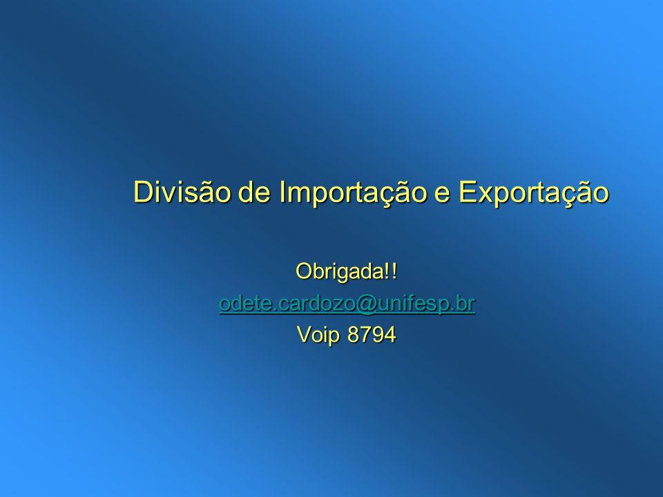 Obrigada!! odete.cardozo@unifesp.br Voip 8794 Divisão de Importação e Exportação